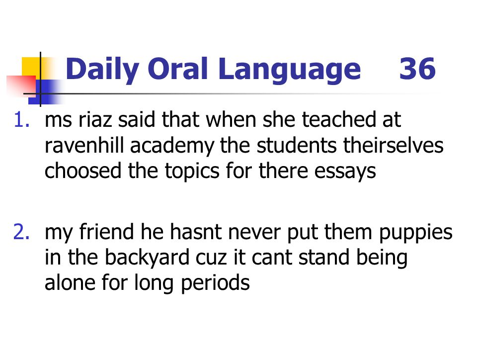Daily Oral Language 36 ms riaz said that when she teached at ravenhill academy the students theirselves choosed the topics for there essays.