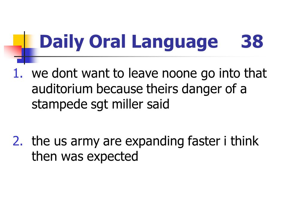 Daily Oral Language 38 we dont want to leave noone go into that auditorium because theirs danger of a stampede sgt miller said.