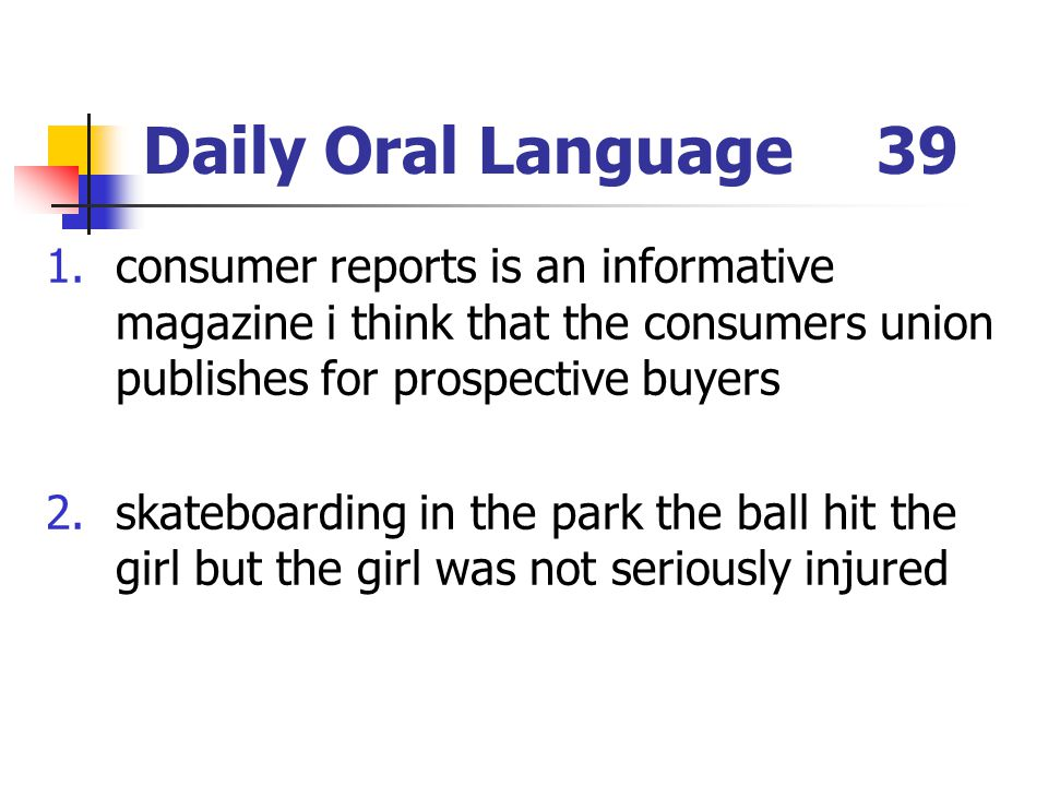 Daily Oral Language 39 consumer reports is an informative magazine i think that the consumers union publishes for prospective buyers.
