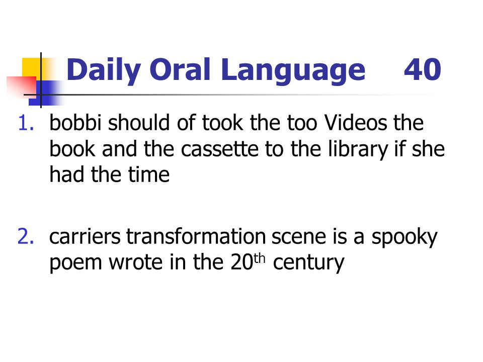 Daily Oral Language 40 bobbi should of took the too Videos the book and the cassette to the library if she had the time.