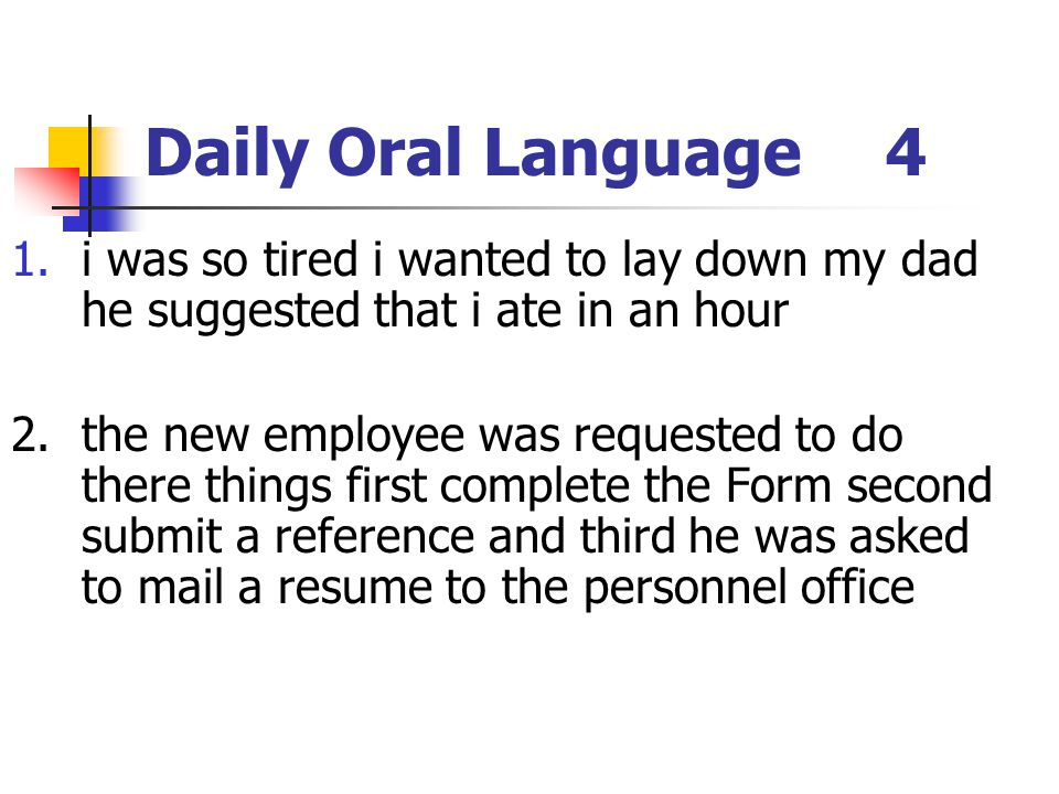 Daily Oral Language 4 i was so tired i wanted to lay down my dad he suggested that i ate in an hour.