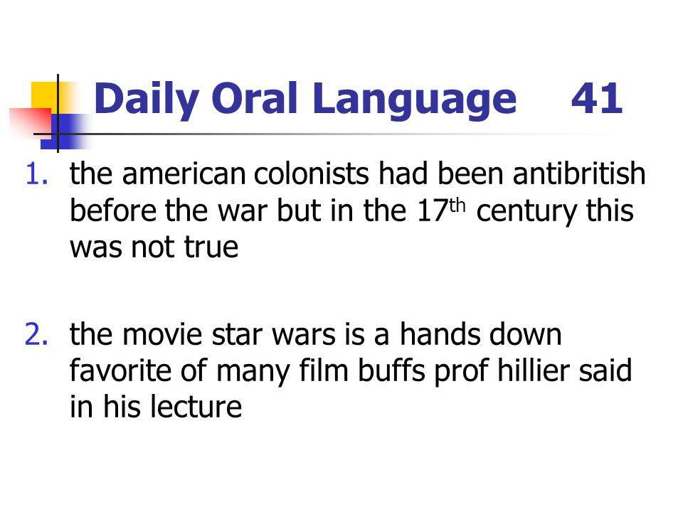 Daily Oral Language 41 the american colonists had been antibritish before the war but in the 17th century this was not true.