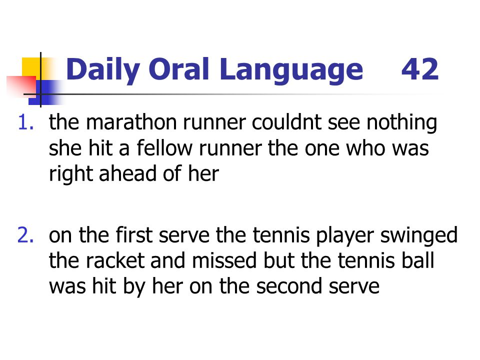 Daily Oral Language 42 the marathon runner couldnt see nothing she hit a fellow runner the one who was right ahead of her.