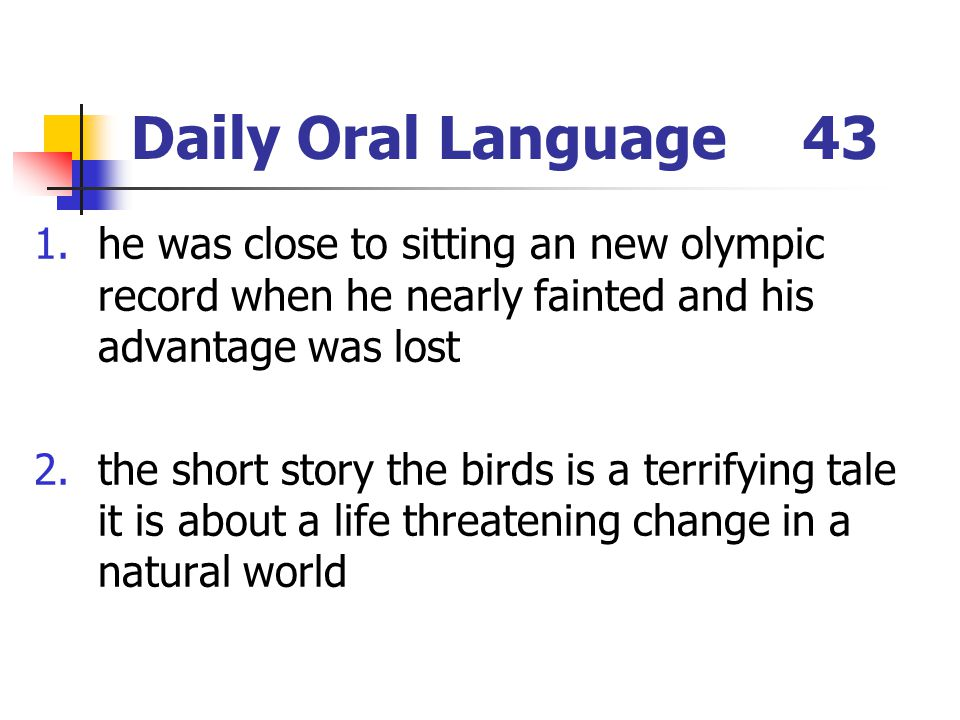 Daily Oral Language 43 he was close to sitting an new olympic record when he nearly fainted and his advantage was lost.