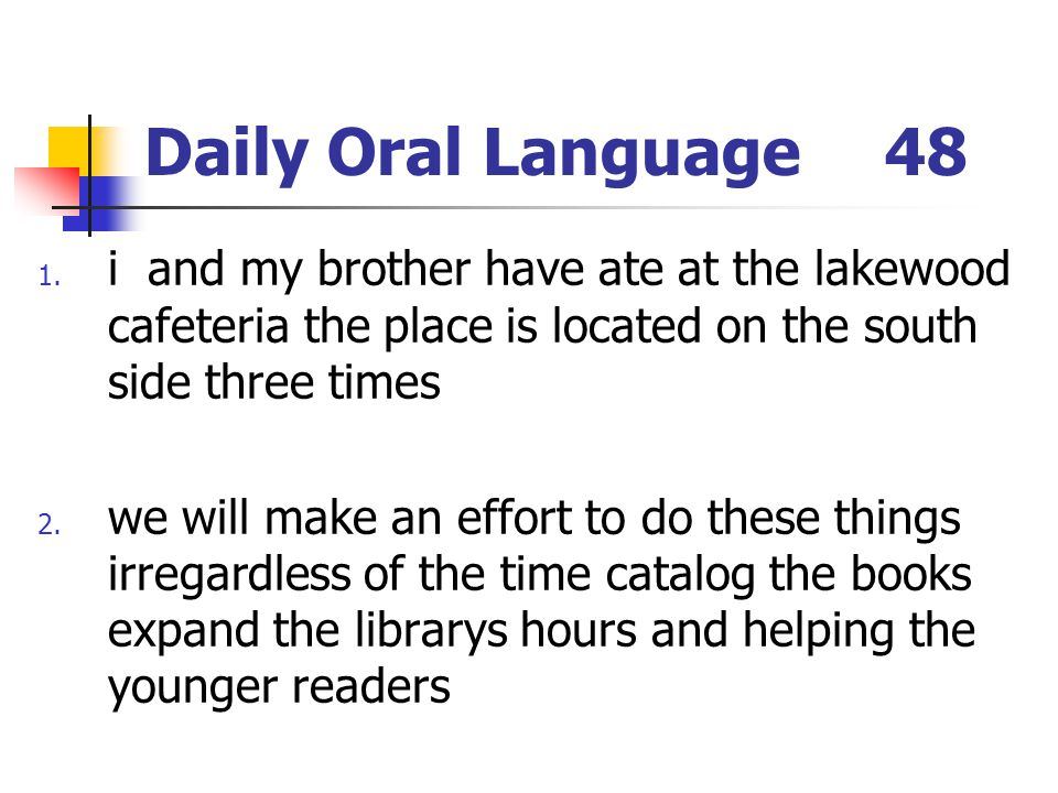 Daily Oral Language 48 i and my brother have ate at the lakewood cafeteria the place is located on the south side three times.