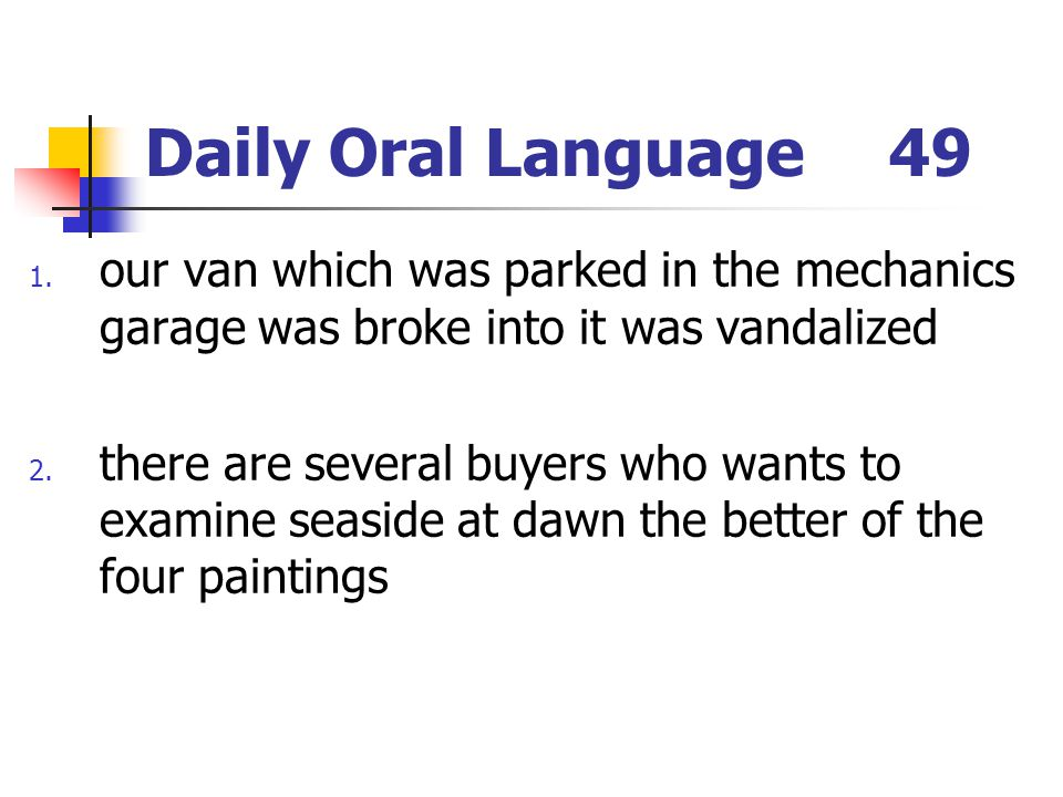 Daily Oral Language 49 our van which was parked in the mechanics garage was broke into it was vandalized.