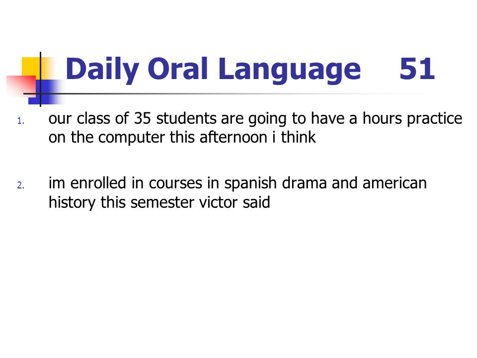 Daily Oral Language 51 our class of 35 students are going to have a hours practice on the computer this afternoon i think.