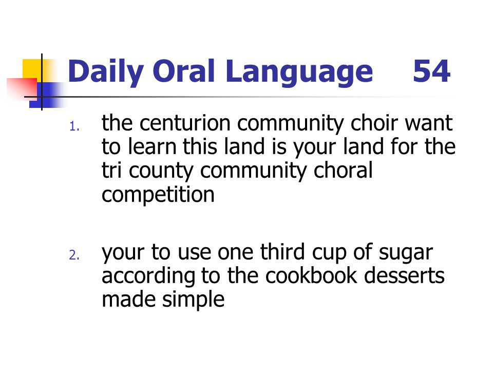Daily Oral Language 54 the centurion community choir want to learn this land is your land for the tri county community choral competition.