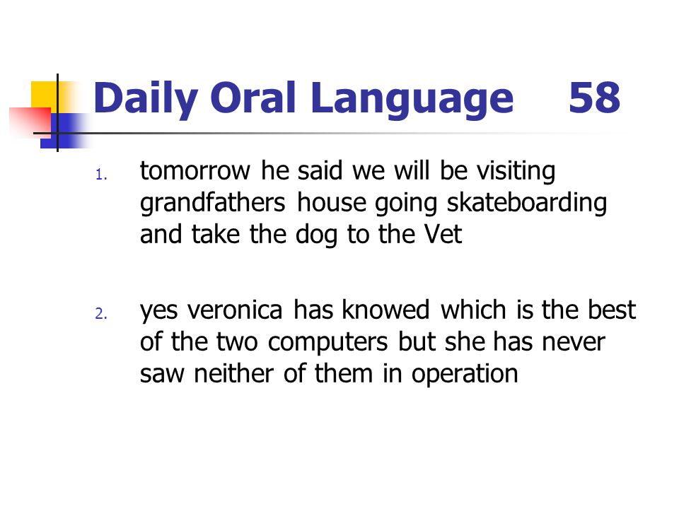 Daily Oral Language 58 tomorrow he said we will be visiting grandfathers house going skateboarding and take the dog to the Vet.