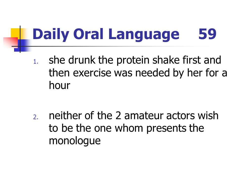 Daily Oral Language 59 she drunk the protein shake first and then exercise was needed by her for a hour.