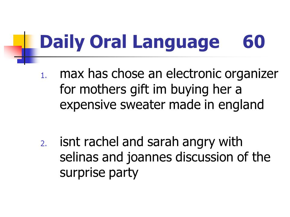 Daily Oral Language 60 max has chose an electronic organizer for mothers gift im buying her a expensive sweater made in england.