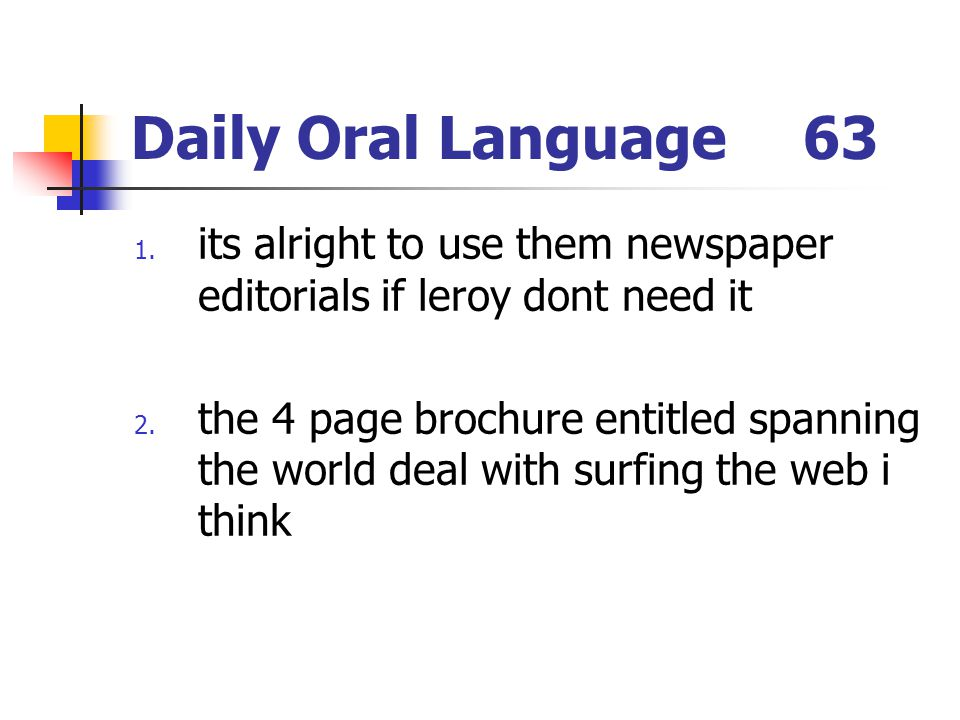 Daily Oral Language 63 its alright to use them newspaper editorials if leroy dont need it.
