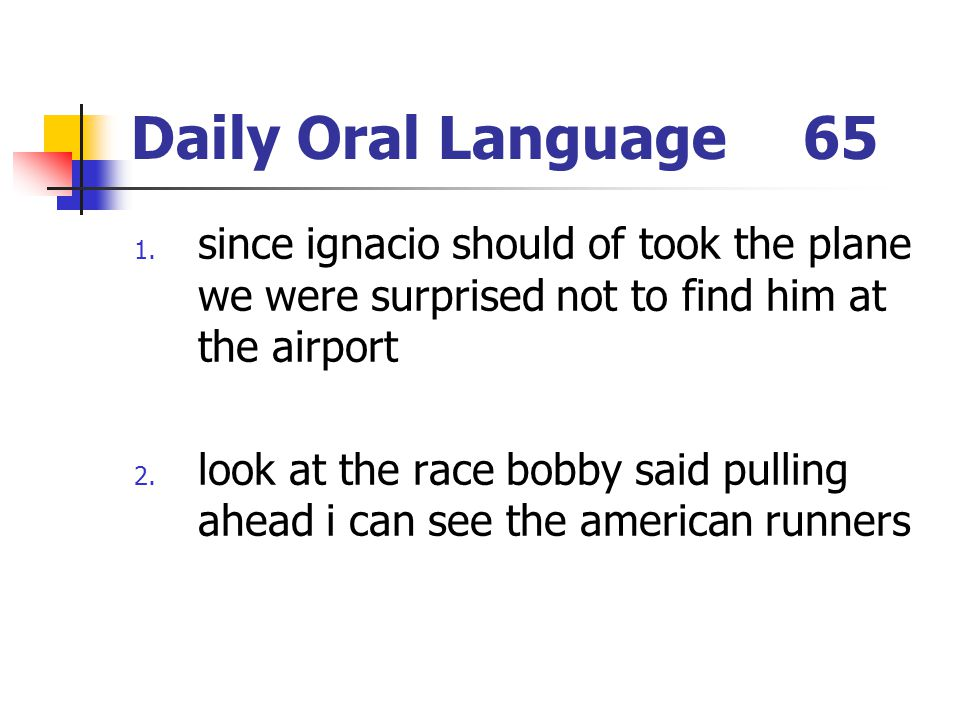 Daily Oral Language 65 since ignacio should of took the plane we were surprised not to find him at the airport.