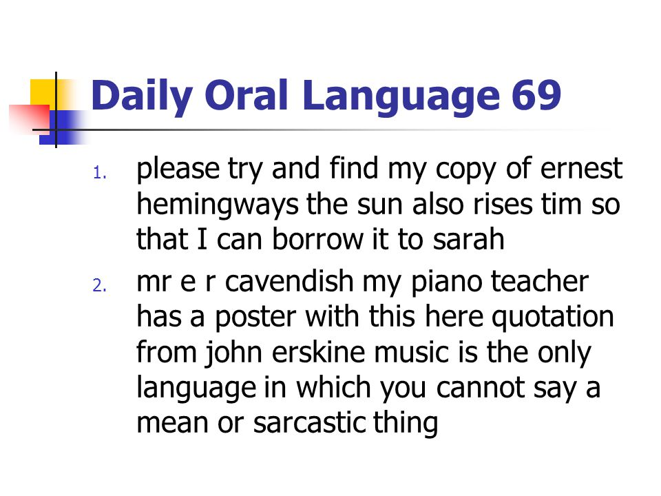 Daily Oral Language 69 please try and find my copy of ernest hemingways the sun also rises tim so that I can borrow it to sarah.