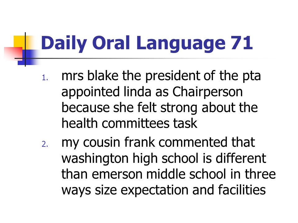 Daily Oral Language 71 mrs blake the president of the pta appointed linda as Chairperson because she felt strong about the health committees task.