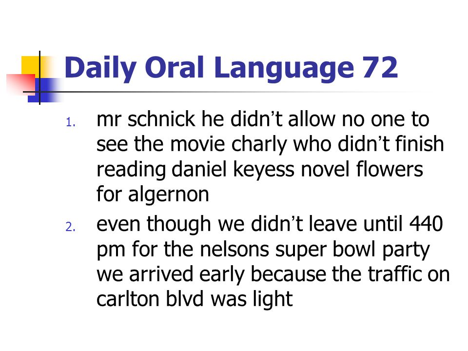 Daily Oral Language 72 mr schnick he didn't allow no one to see the movie charly who didn't finish reading daniel keyess novel flowers for algernon.