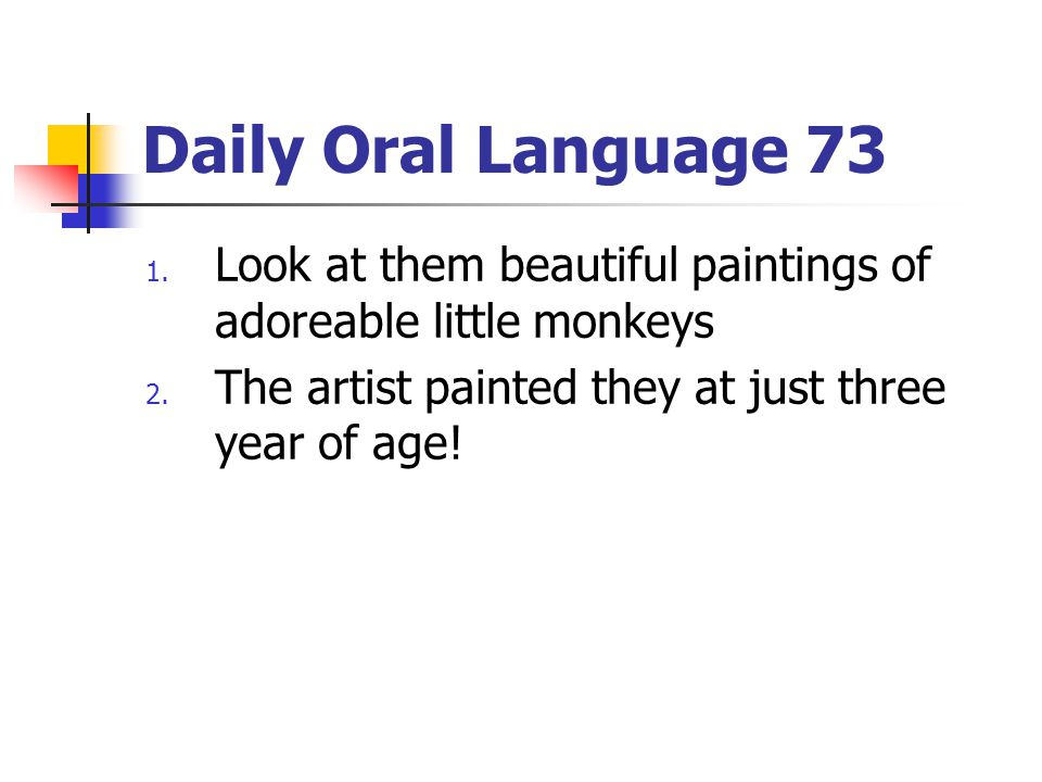 Daily Oral Language 73 Look at them beautiful paintings of adoreable little monkeys.