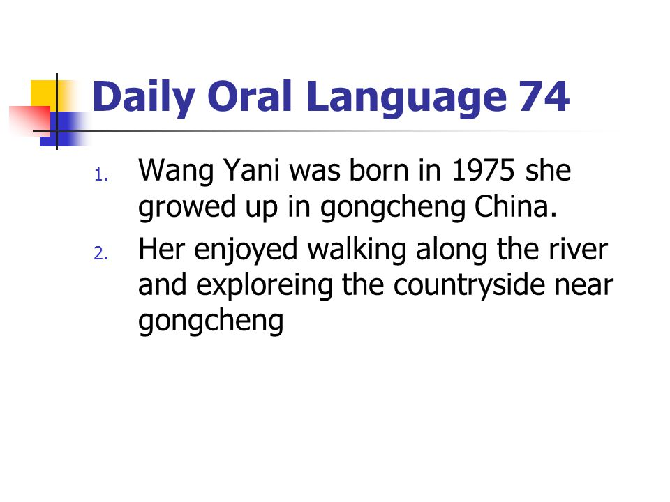 Daily Oral Language 74 Wang Yani was born in 1975 she growed up in gongcheng China.