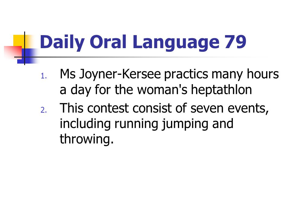 Daily Oral Language 79 Ms Joyner-Kersee practics many hours a day for the woman s heptathlon.