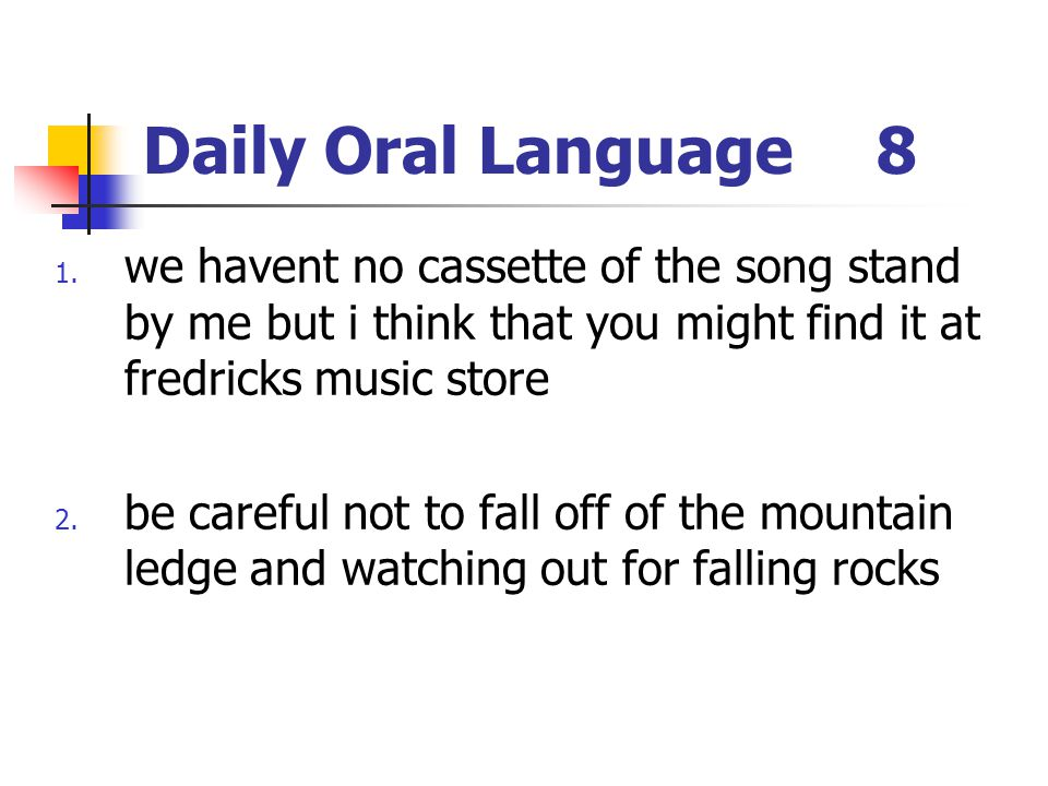 Daily Oral Language 8 we havent no cassette of the song stand by me but i think that you might find it at fredricks music store.