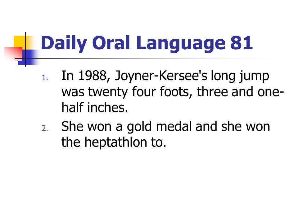 Daily Oral Language 81 In 1988, Joyner-Kersee s long jump was twenty four foots, three and one-half inches.