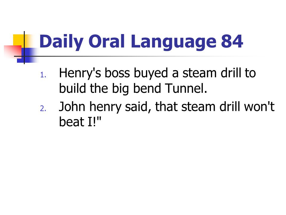 Daily Oral Language 84 Henry s boss buyed a steam drill to build the big bend Tunnel.
