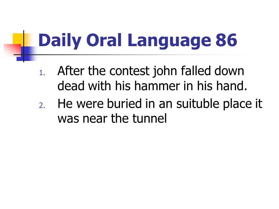 Daily Oral Language 86 After the contest john falled down dead with his hammer in his hand.