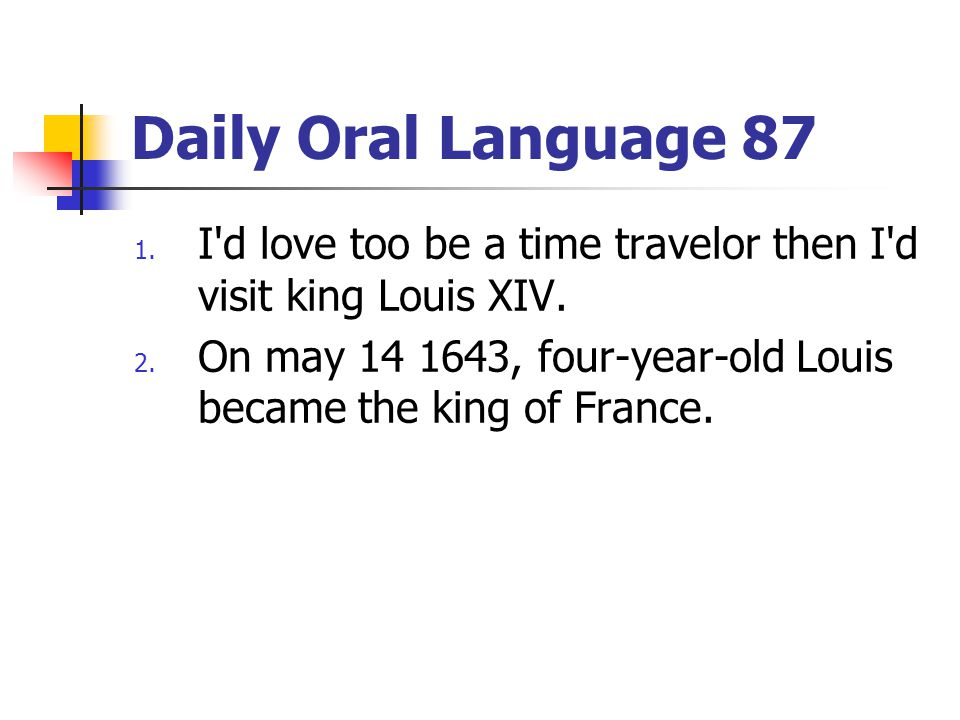 Daily Oral Language 87 I d love too be a time travelor then I d visit king Louis XIV.