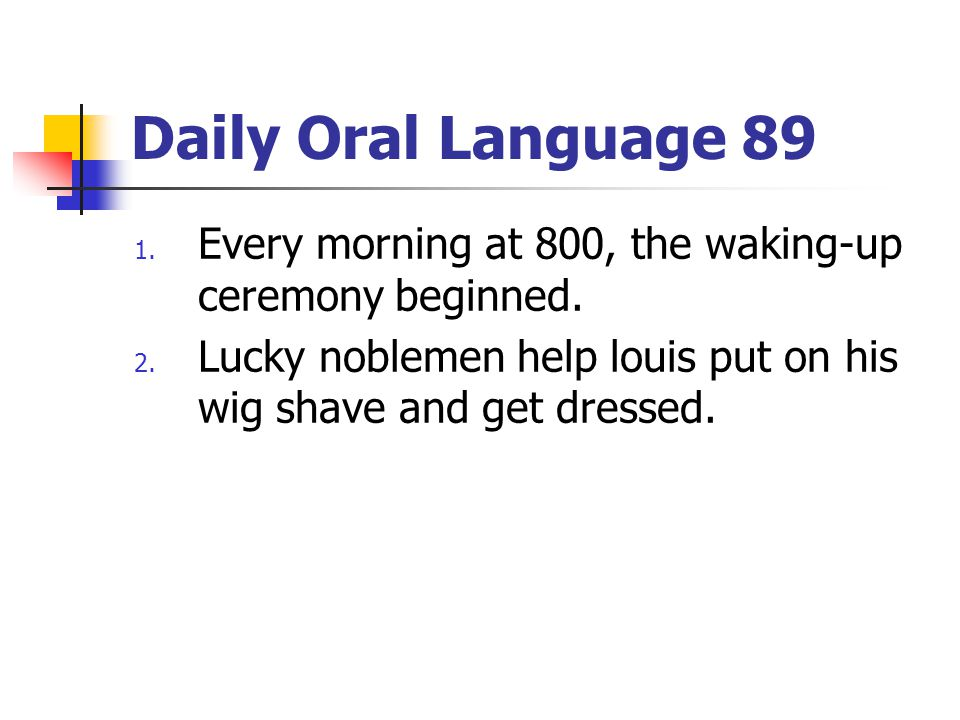 Daily Oral Language 89 Every morning at 800, the waking-up ceremony beginned.