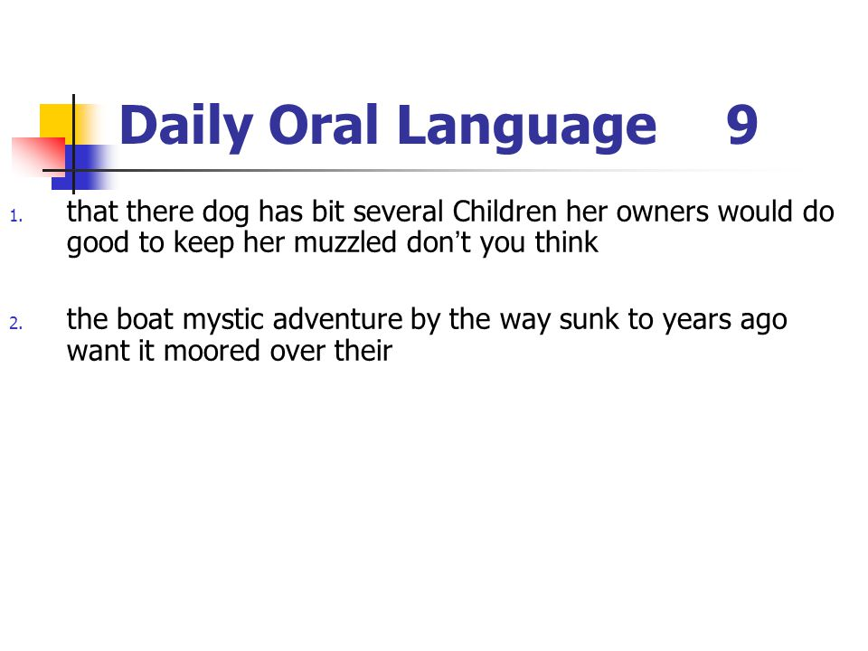 Daily Oral Language 9 that there dog has bit several Children her owners would do good to keep her muzzled don't you think.