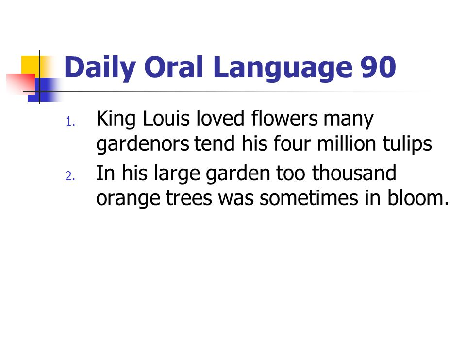 Daily Oral Language 90 King Louis loved flowers many gardenors tend his four million tulips.