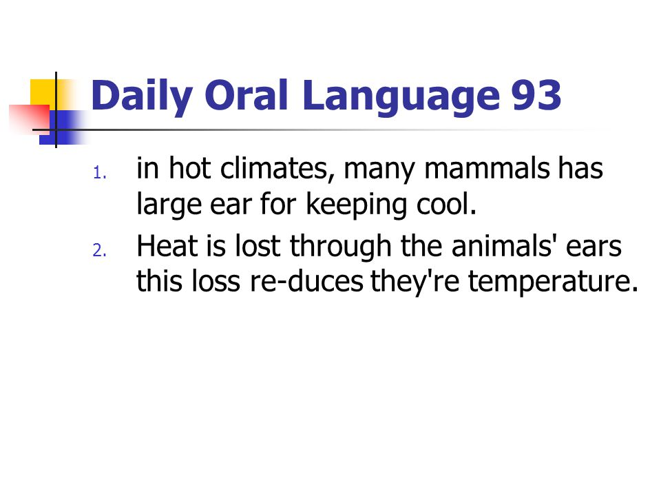 Daily Oral Language 93 in hot climates, many mammals has large ear for keeping cool.
