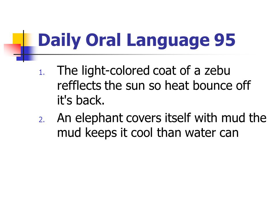 Daily Oral Language 95 The light-colored coat of a zebu refflects the sun so heat bounce off it s back.