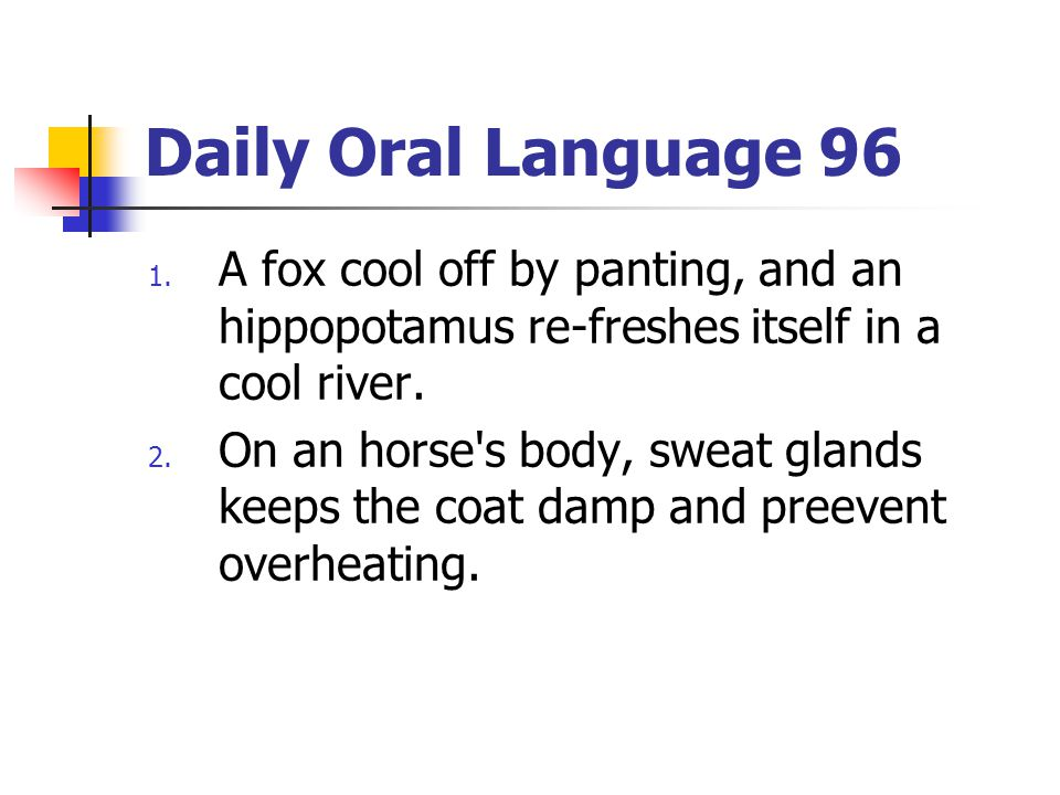 Daily Oral Language 96 A fox cool off by panting, and an hippopotamus re-freshes itself in a cool river.