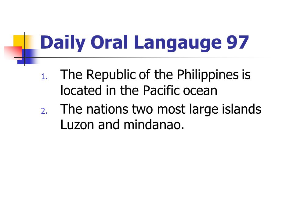 Daily Oral Langauge 97 The Republic of the Philippines is located in the Pacific ocean.