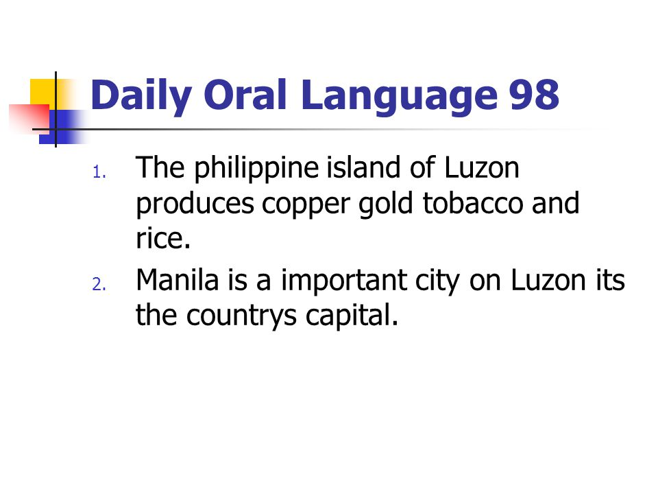 Daily Oral Language 98 The philippine island of Luzon produces copper gold tobacco and rice.