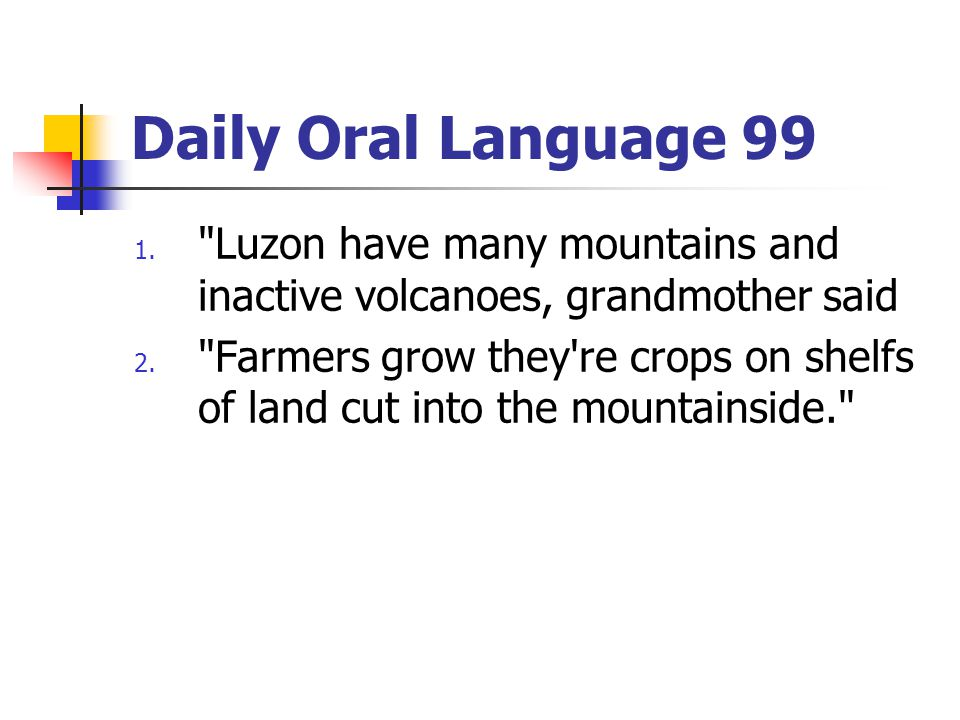 Daily Oral Language 99 Luzon have many mountains and inactive volcanoes, grandmother said.