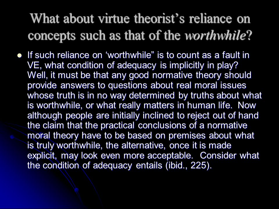 What about virtue theorist's reliance on concepts such as that of the worthwhile