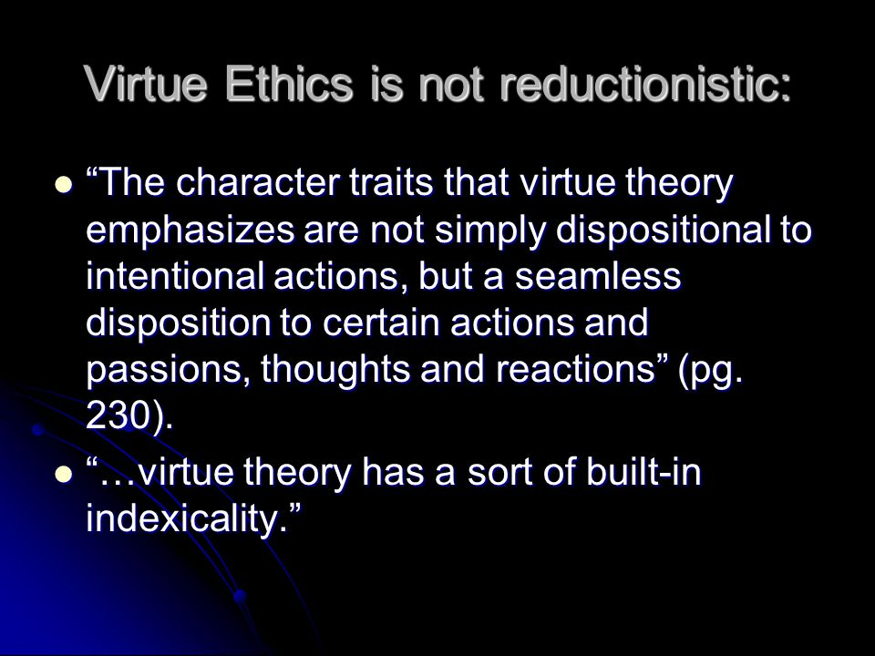 Virtue Ethics is not reductionistic: