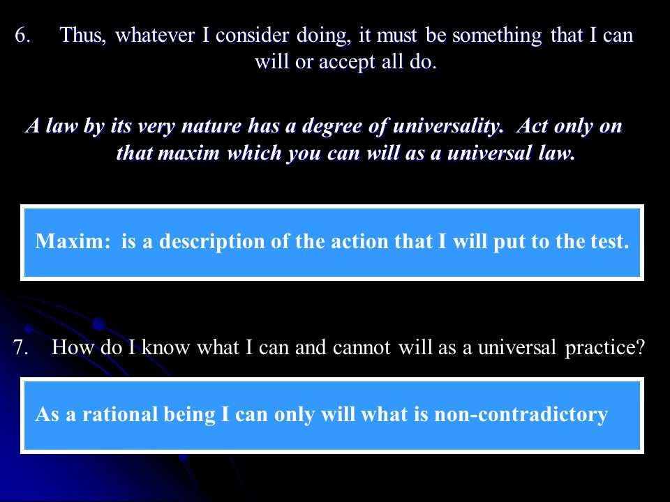 6. Thus, whatever I consider doing, it must be something that I can will or accept all do.