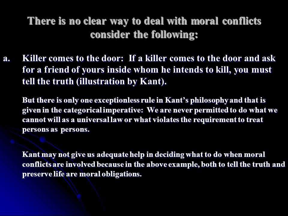 There is no clear way to deal with moral conflicts consider the following: