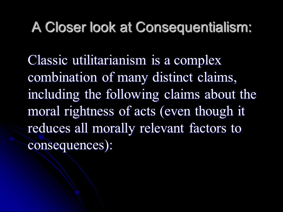 A Closer look at Consequentialism: