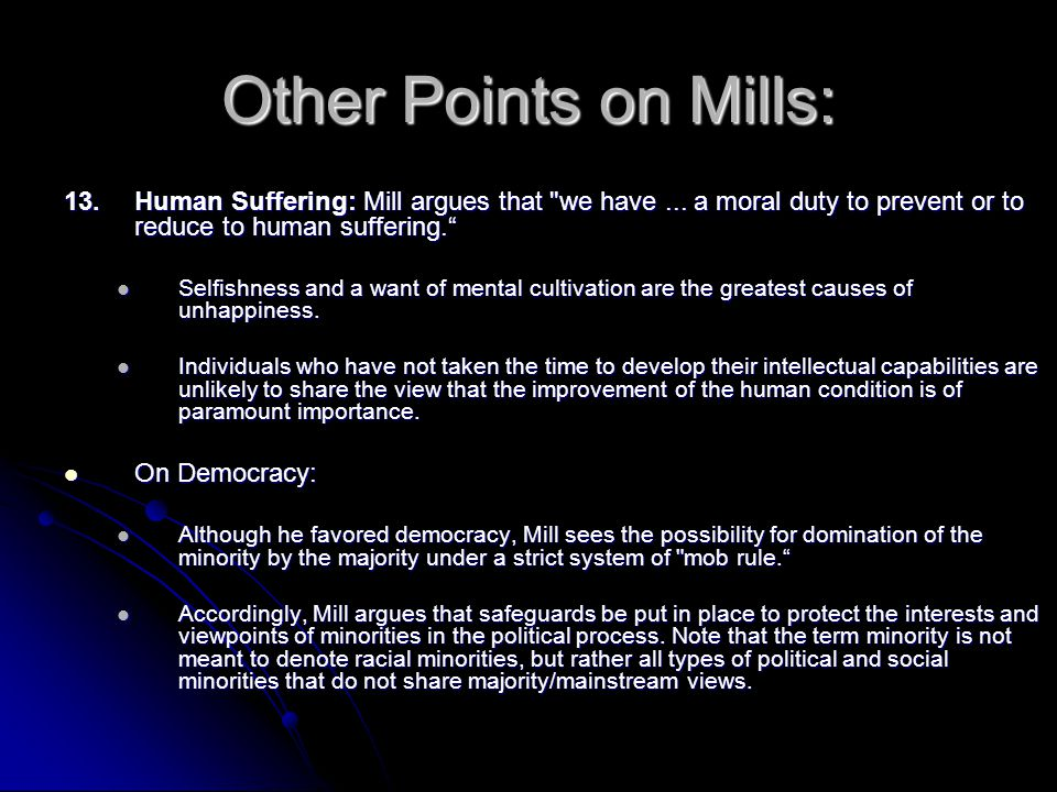 Other Points on Mills: 13. Human Suffering: Mill argues that we have ... a moral duty to prevent or to reduce to human suffering.