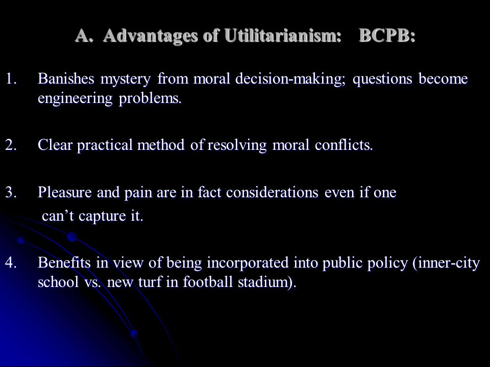 A. Advantages of Utilitarianism: BCPB: