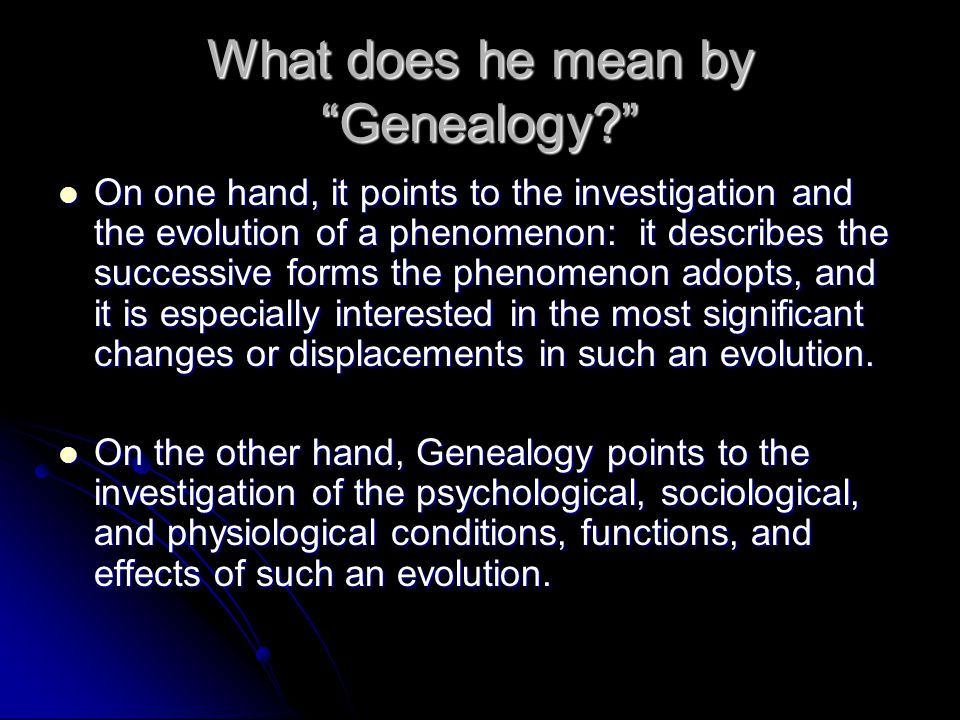 What does he mean by Genealogy