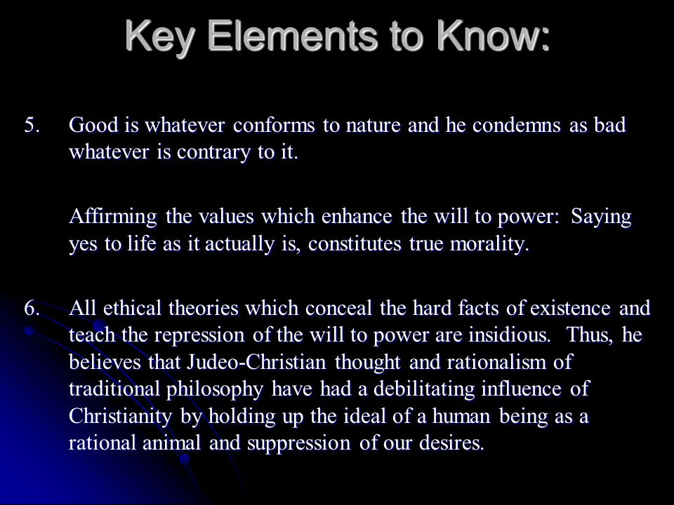 Key Elements to Know: 5. Good is whatever conforms to nature and he condemns as bad whatever is contrary to it.
