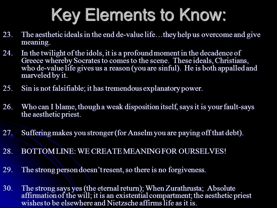 Key Elements to Know: 23. The aesthetic ideals in the end de-value life…they help us overcome and give meaning.