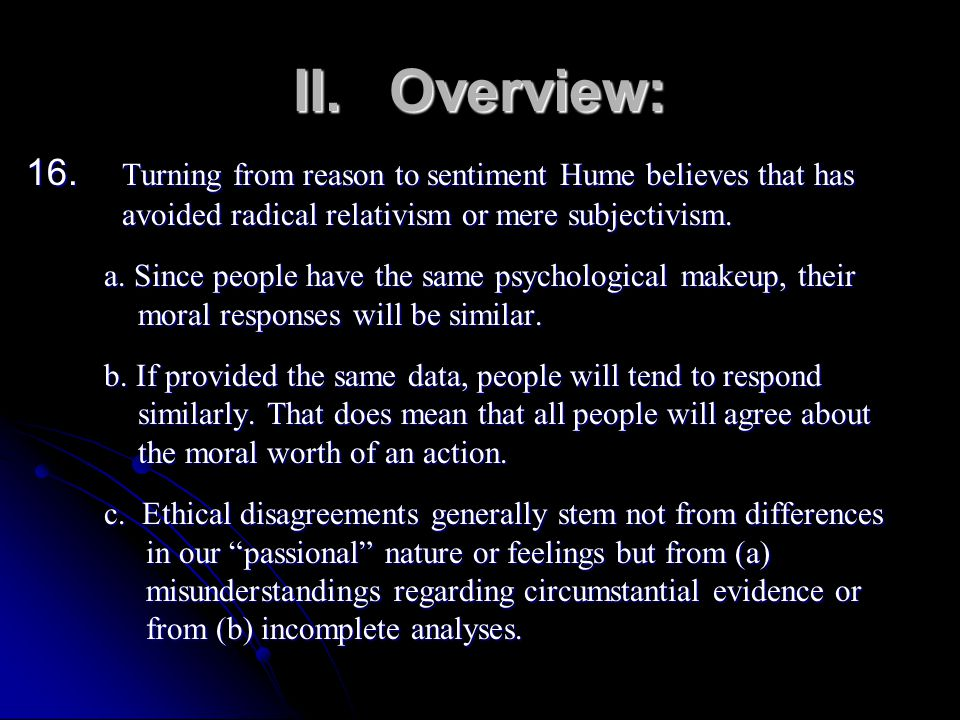 II. Overview: 16. Turning from reason to sentiment Hume believes that has avoided radical relativism or mere subjectivism.