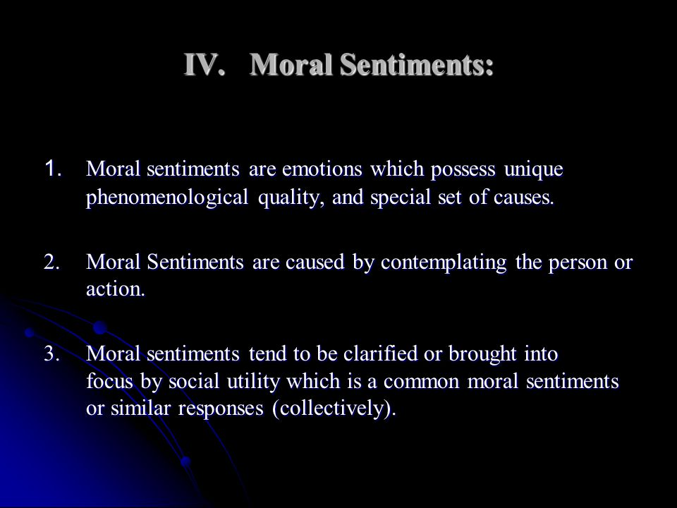 IV. Moral Sentiments: 1. Moral sentiments are emotions which possess unique phenomenological quality, and special set of causes.