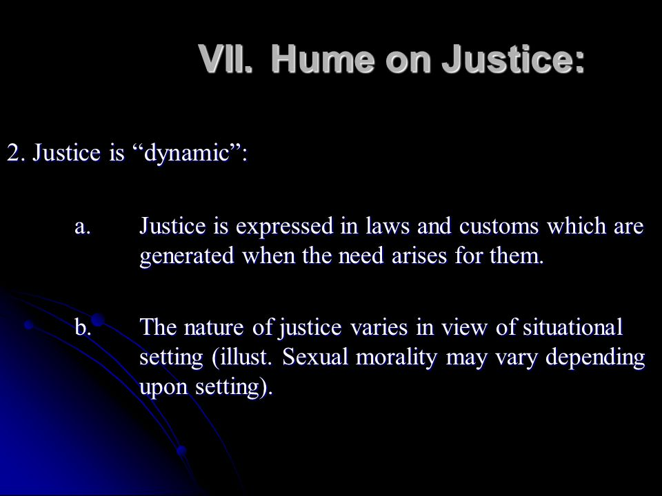 VII. Hume on Justice: 2. Justice is dynamic :